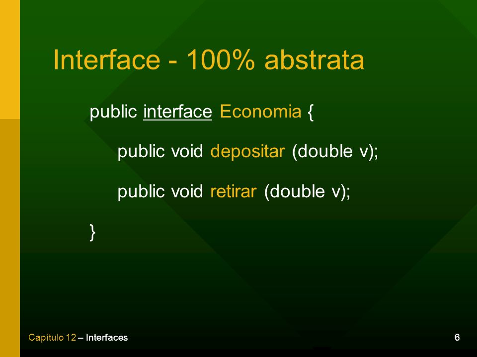 Interface - 100% abstrata public interface Economia { public void depositar (double v); public void retirar (double v); }