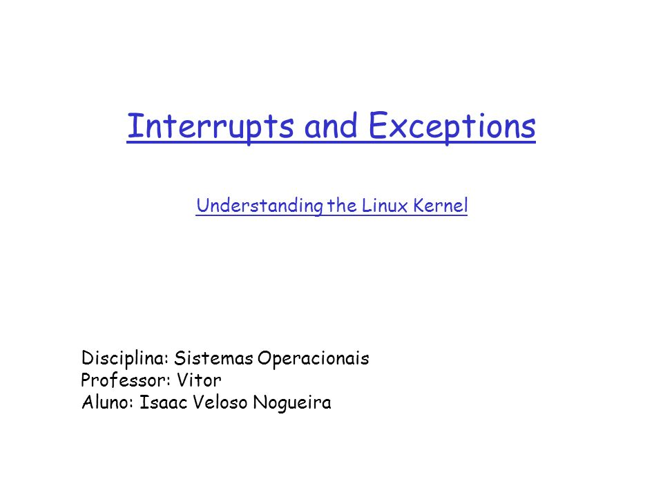 Interrupts and Exceptions Understanding the Linux Kernel
