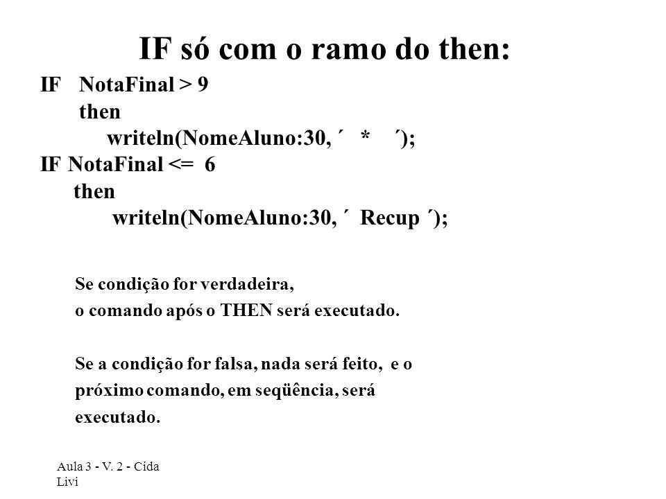 IF só com o ramo do then: IF NotaFinal > 9 then