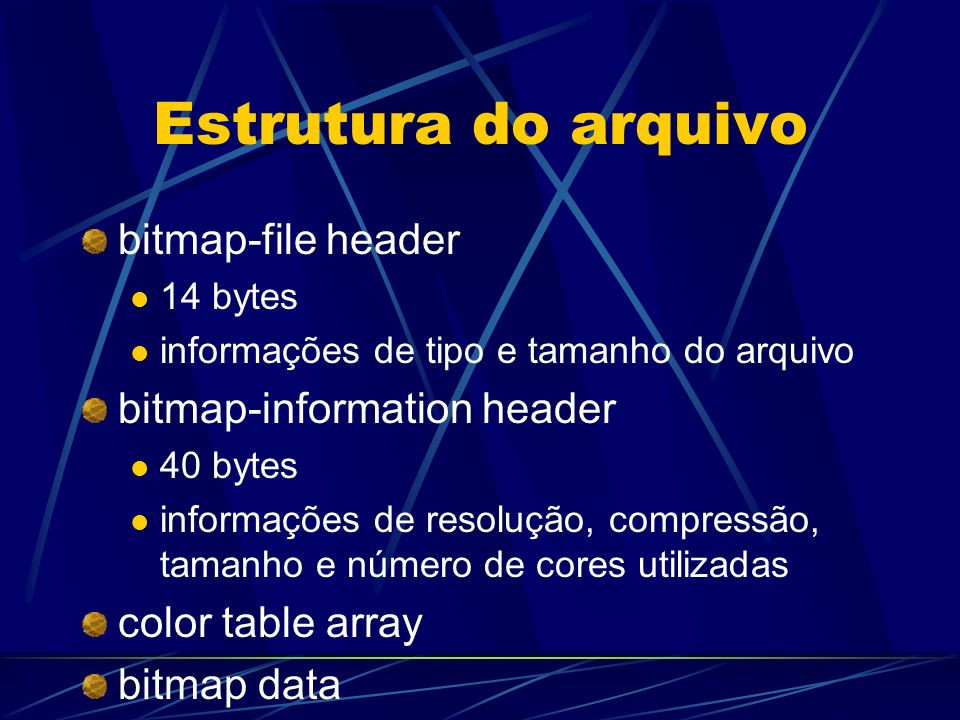 Estrutura do arquivo bitmap-file header bitmap-information header