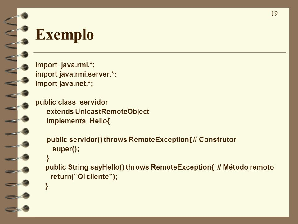 Exemplo import java.rmi.*; import java.rmi.server.*;