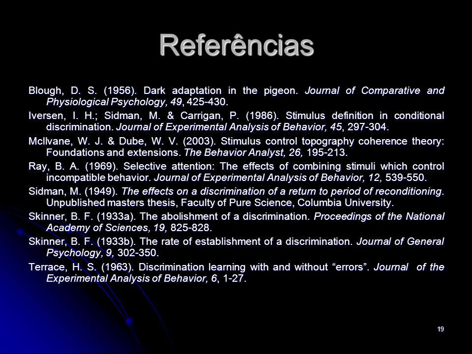 Referências Blough, D. S. (1956). Dark adaptation in the pigeon. Journal of Comparative and Physiological Psychology, 49, 425-430.