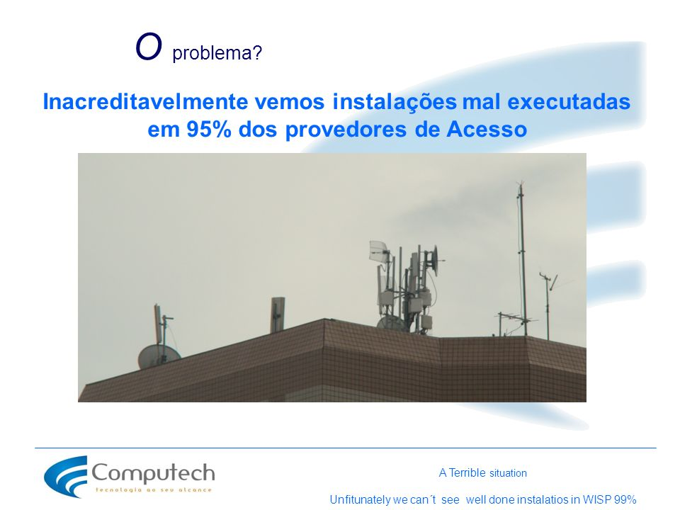 Unfitunately we can´t see well done instalatios in WISP 99%