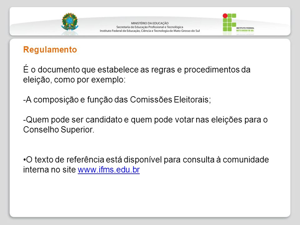 Regulamento É o documento que estabelece as regras e procedimentos da eleição, como por exemplo: