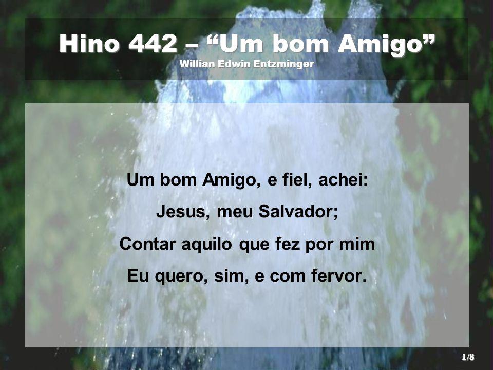 """Hino 442 – """"Um bom Amigo"""" Willian Edwin Entzminger - ppt carregar a7067fa704a0"""