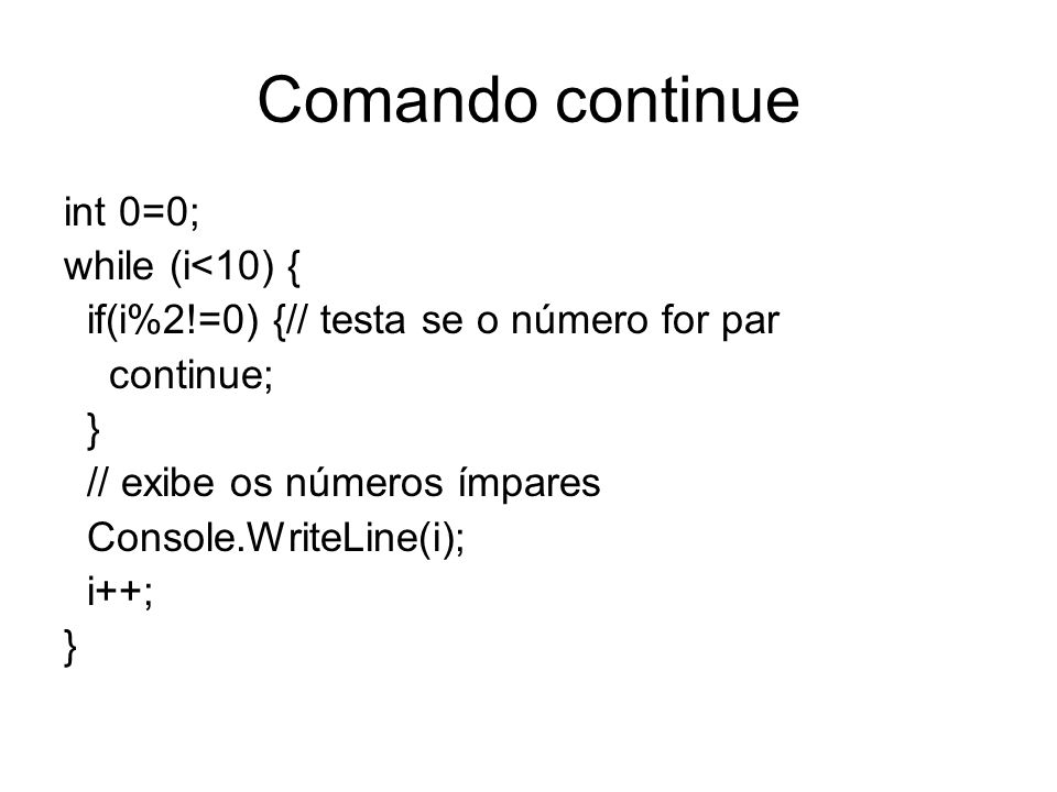 Comando continue int 0=0; while (i<10) {