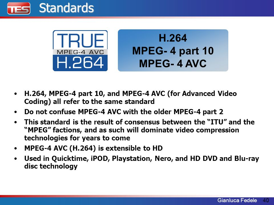 Standards H.264 MPEG- 4 part 10 MPEG- 4 AVC