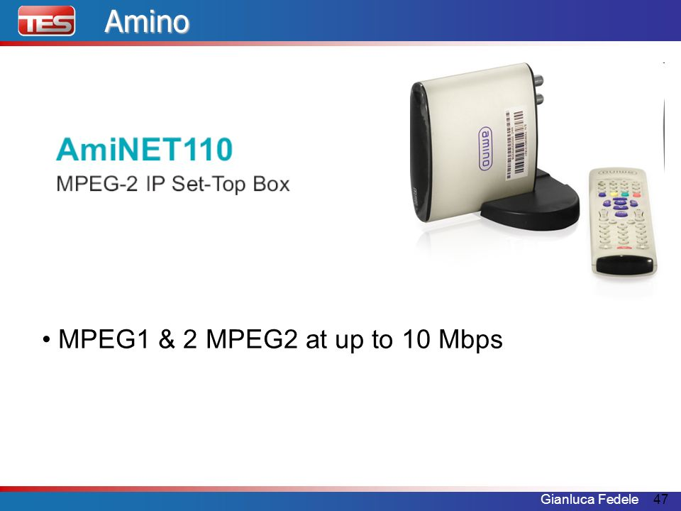 Amino • MPEG1 & 2 MPEG2 at up to 10 Mbps