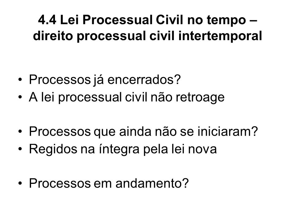 4.4 Lei Processual Civil no tempo – direito processual civil intertemporal