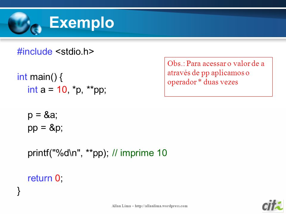 Exemplo #include <stdio.h> int main() { int a = 10, *p, **pp;