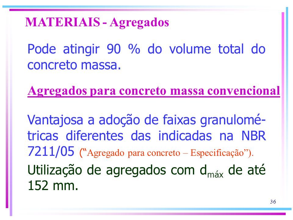 Pode atingir 90 % do volume total do concreto massa.