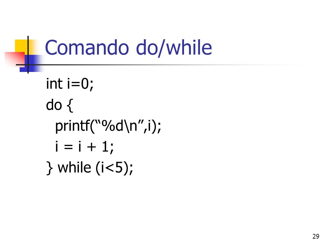 Comando do/while int i=0; do { printf( %d\n ,i); i = i + 1;