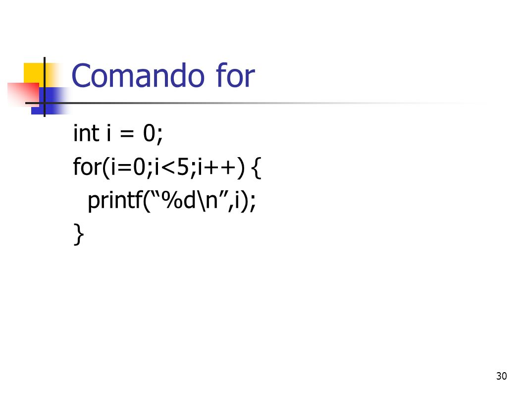 Comando for int i = 0; for(i=0;i<5;i++) { printf( %d\n ,i); }