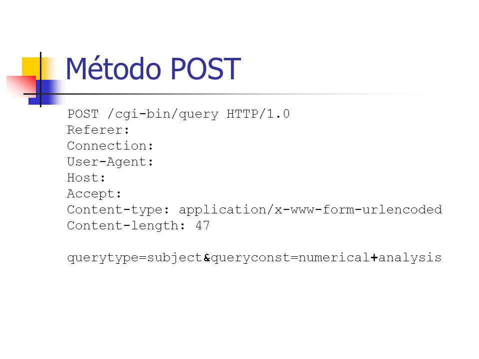 Método POST POST /cgi-bin/query HTTP/1.0 Referer: Connection: