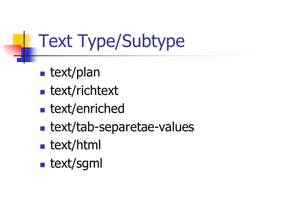Text Type/Subtype text/plan text/richtext text/enriched