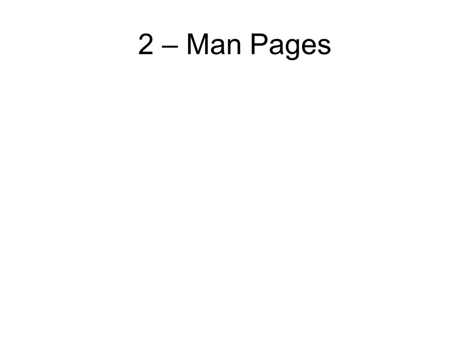 2 – Man Pages