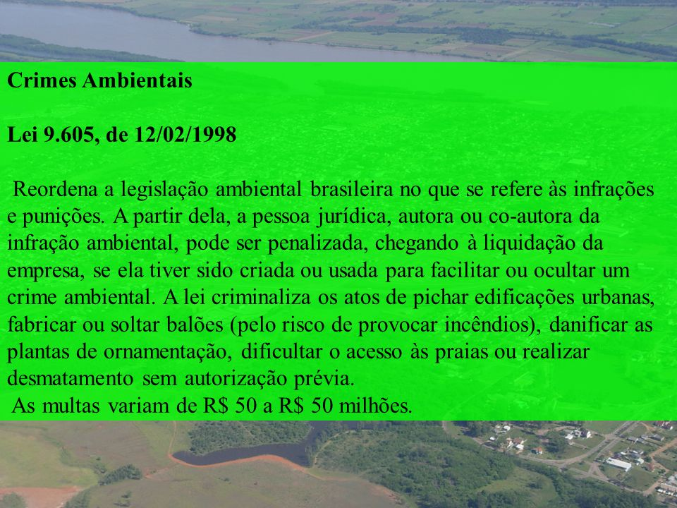 Crimes Ambientais Lei 9.605, de 12/02/1998.