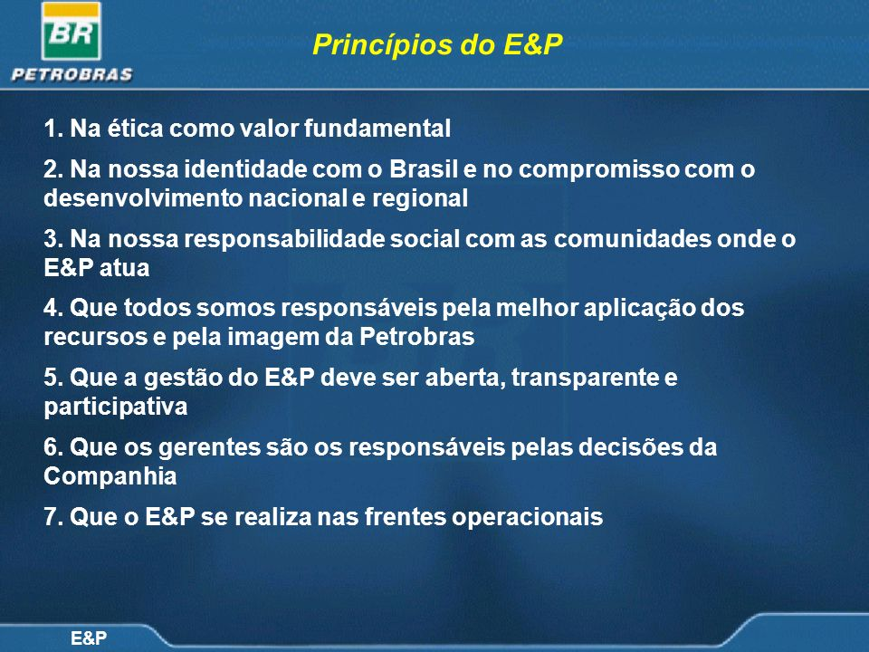 Princípios do E&P 1. Na ética como valor fundamental