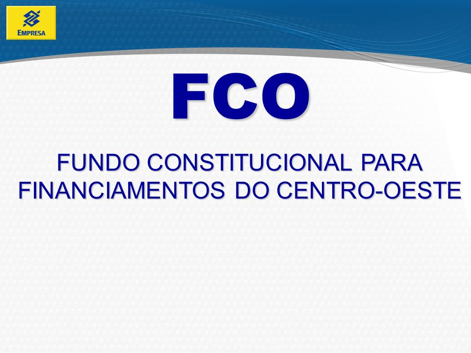 FCO FUNDO CONSTITUCIONAL PARA FINANCIAMENTOS DO CENTRO-OESTE 8 8