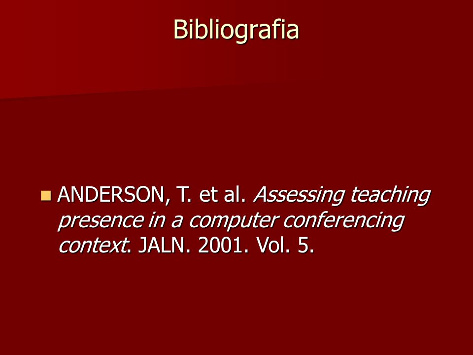Bibliografia ANDERSON, T. et al. Assessing teaching presence in a computer conferencing context.