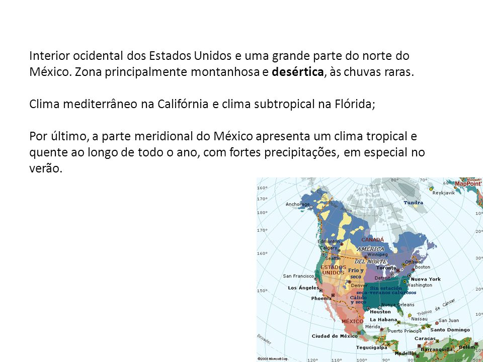 Interior ocidental dos Estados Unidos e uma grande parte do norte do México.