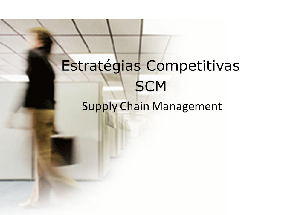 Estratégias Competitivas SCM Supply Chain Management