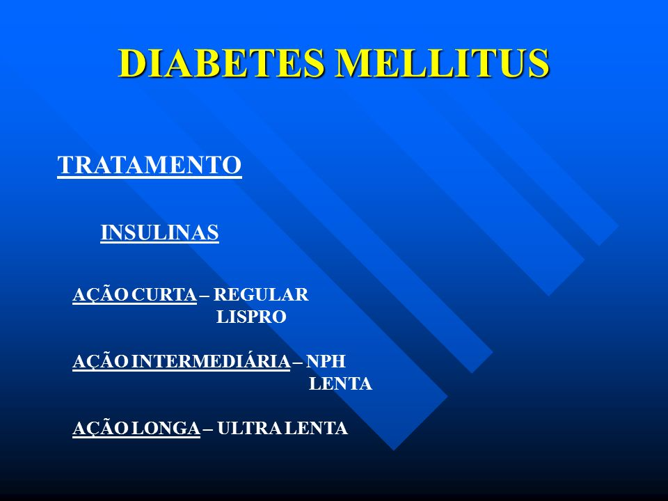 DIABETES MELLITUS TRATAMENTO INSULINAS AÇÃO CURTA – REGULAR LISPRO