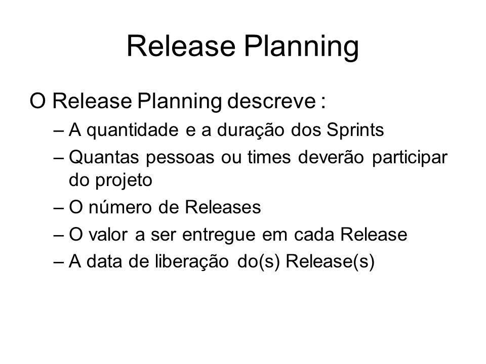 Release Planning O Release Planning descreve :