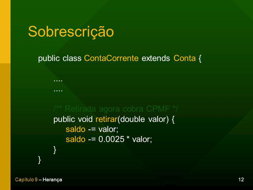 Sobrescrição public class ContaCorrente extends Conta { ....