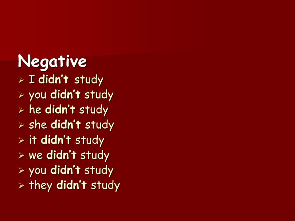 Negative I didn't study you didn't study he didn't study