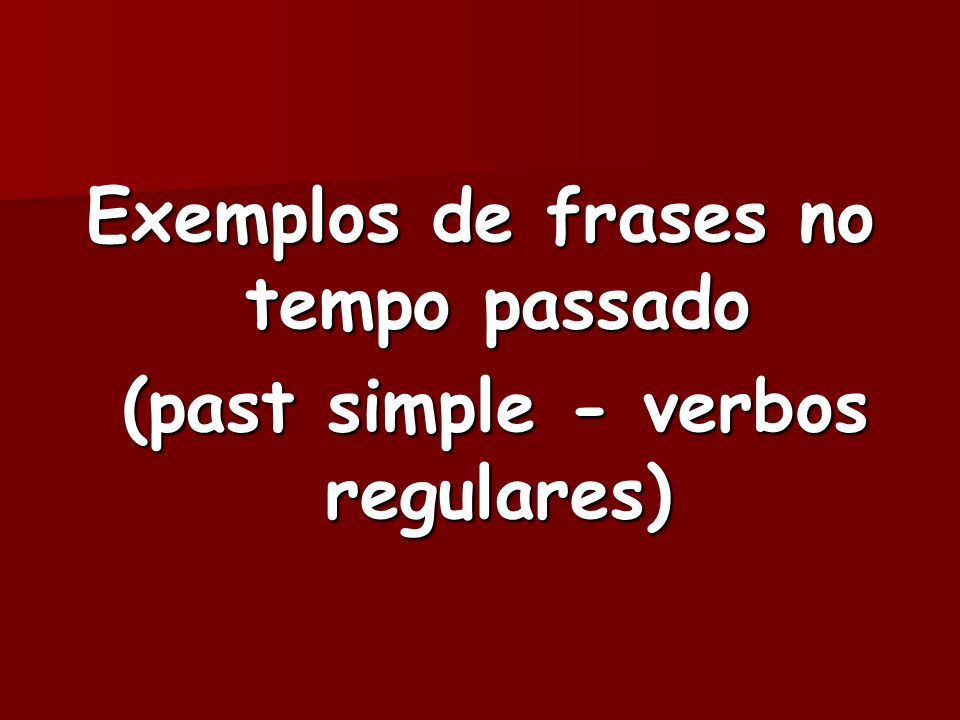 Exemplos de frases no tempo passado (past simple - verbos regulares)