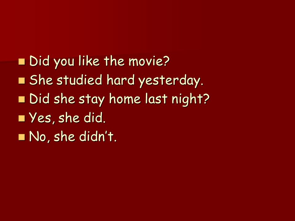 Did you like the movie. She studied hard yesterday.