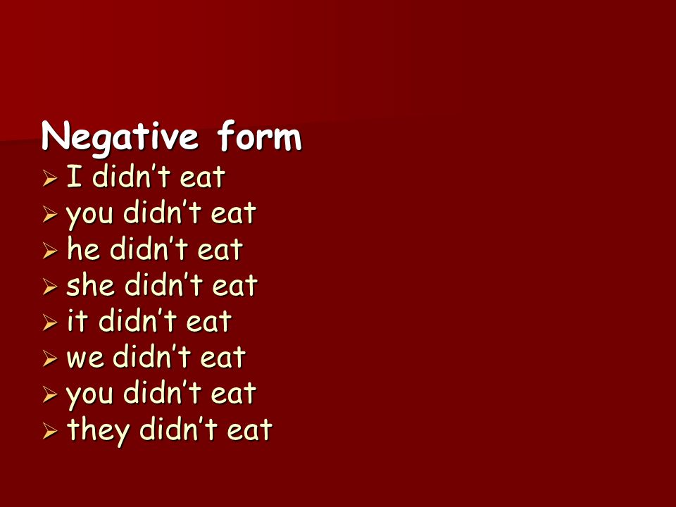 Negative form I didn't eat you didn't eat he didn't eat she didn't eat