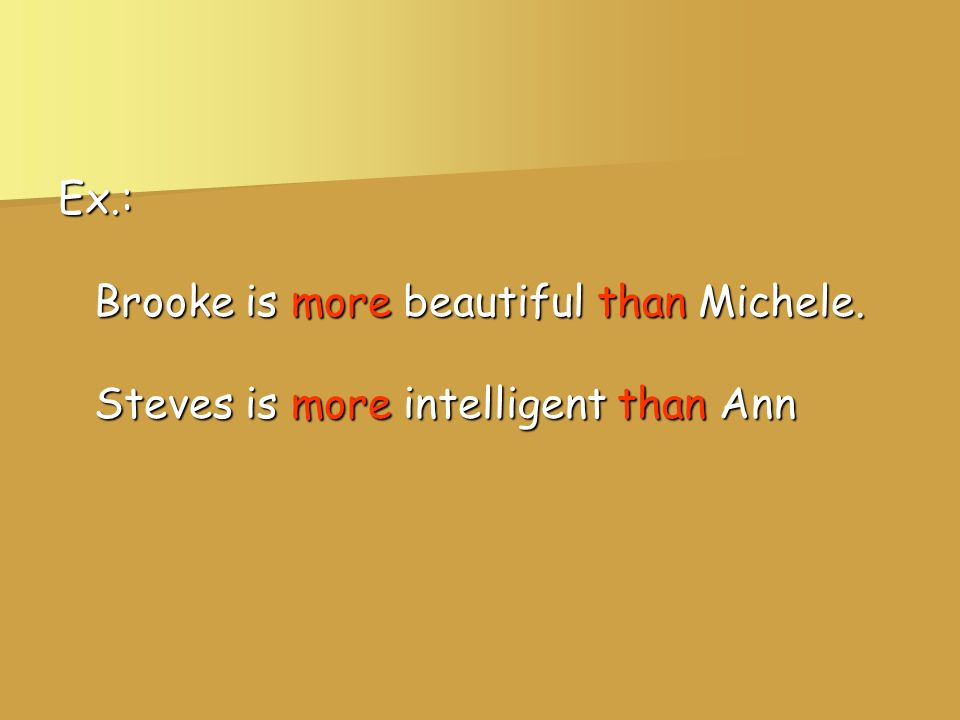 Ex. : Brooke is more beautiful than Michele