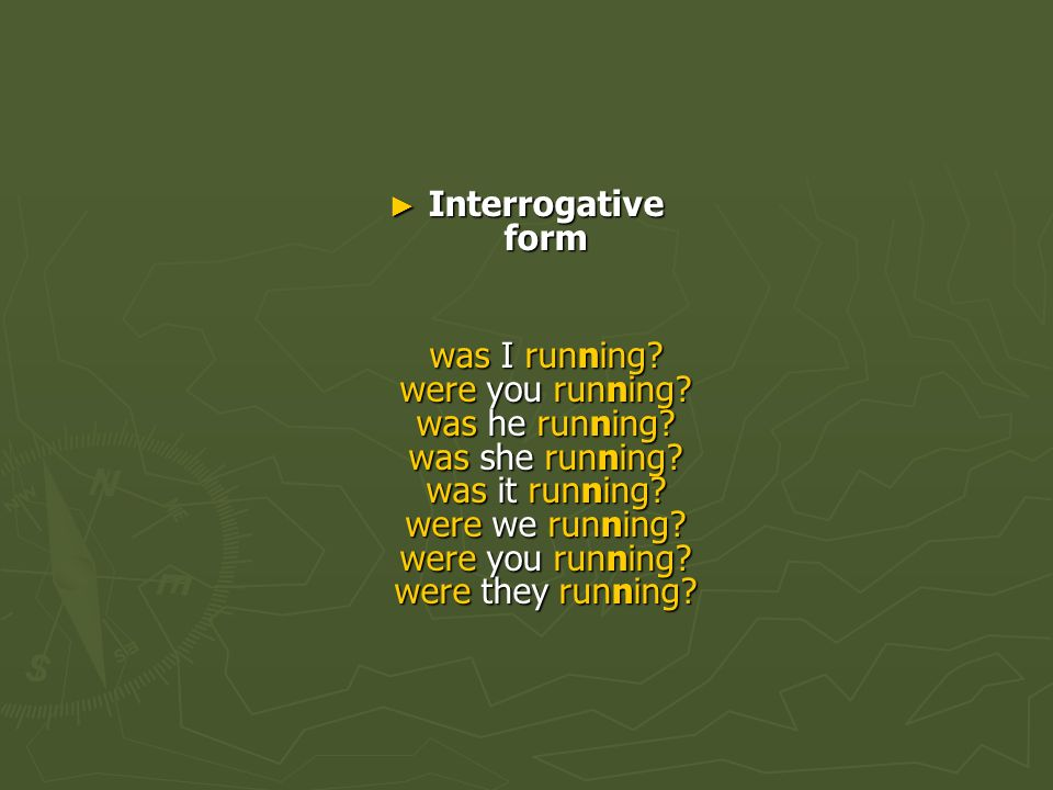 Interrogative form was I running. were you running. was he running