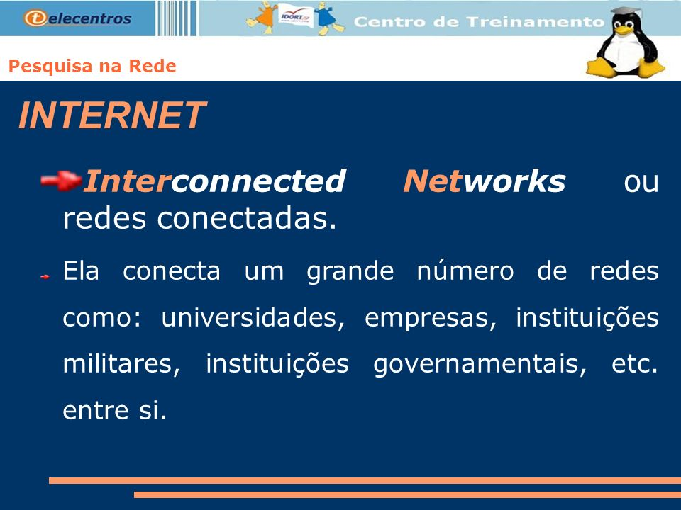 INTERNET Interconnected Networks ou redes conectadas.