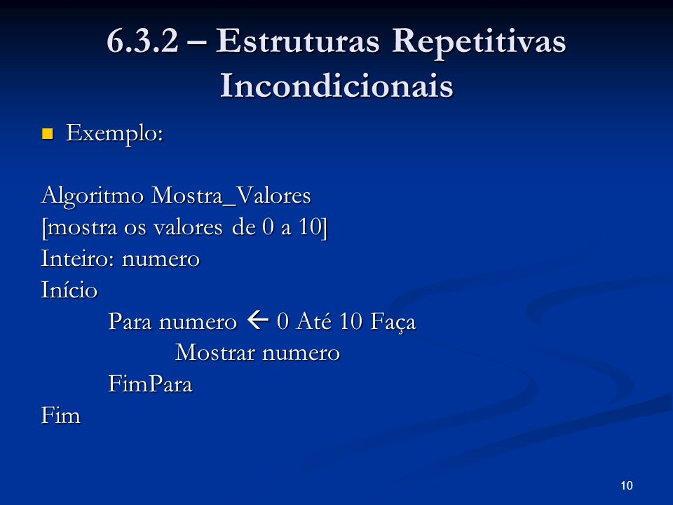 6.3.2 – Estruturas Repetitivas Incondicionais