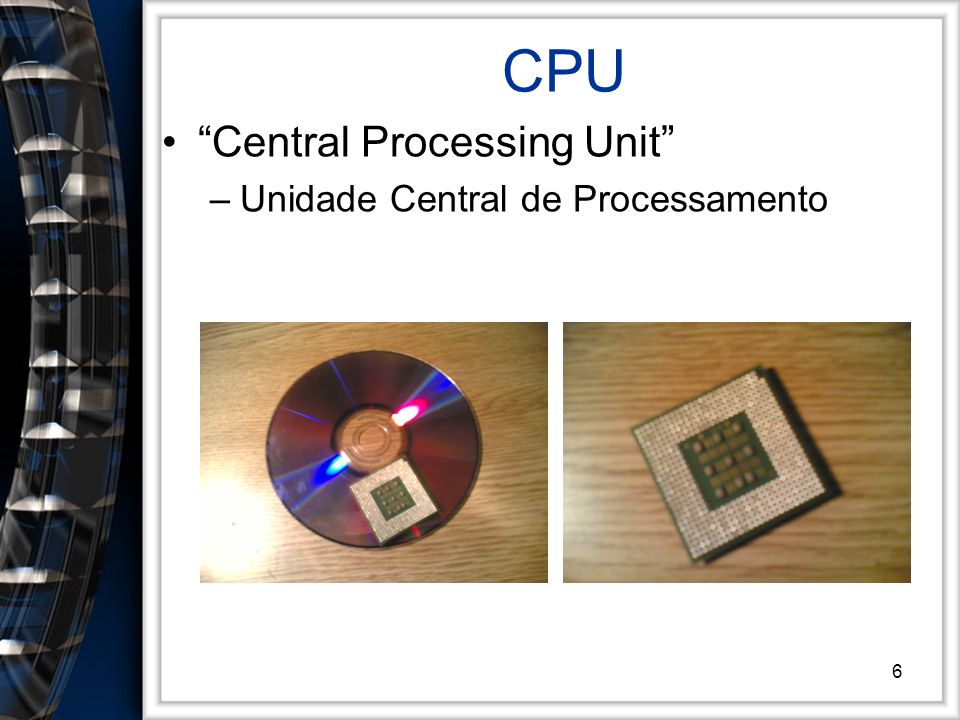 CPU Central Processing Unit Unidade Central de Processamento