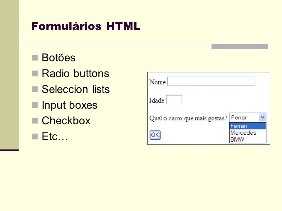 Formulários HTML Botões Radio buttons Seleccion lists Input boxes Checkbox Etc…
