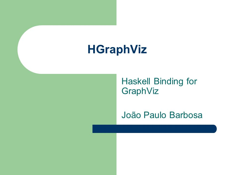 Haskell Binding for GraphViz João Paulo Barbosa
