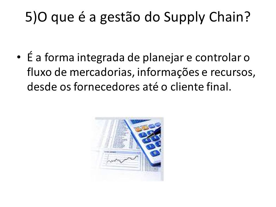 5)O que é a gestão do Supply Chain