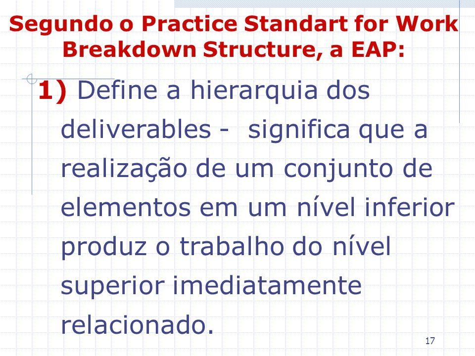 Segundo o Practice Standart for Work Breakdown Structure, a EAP:
