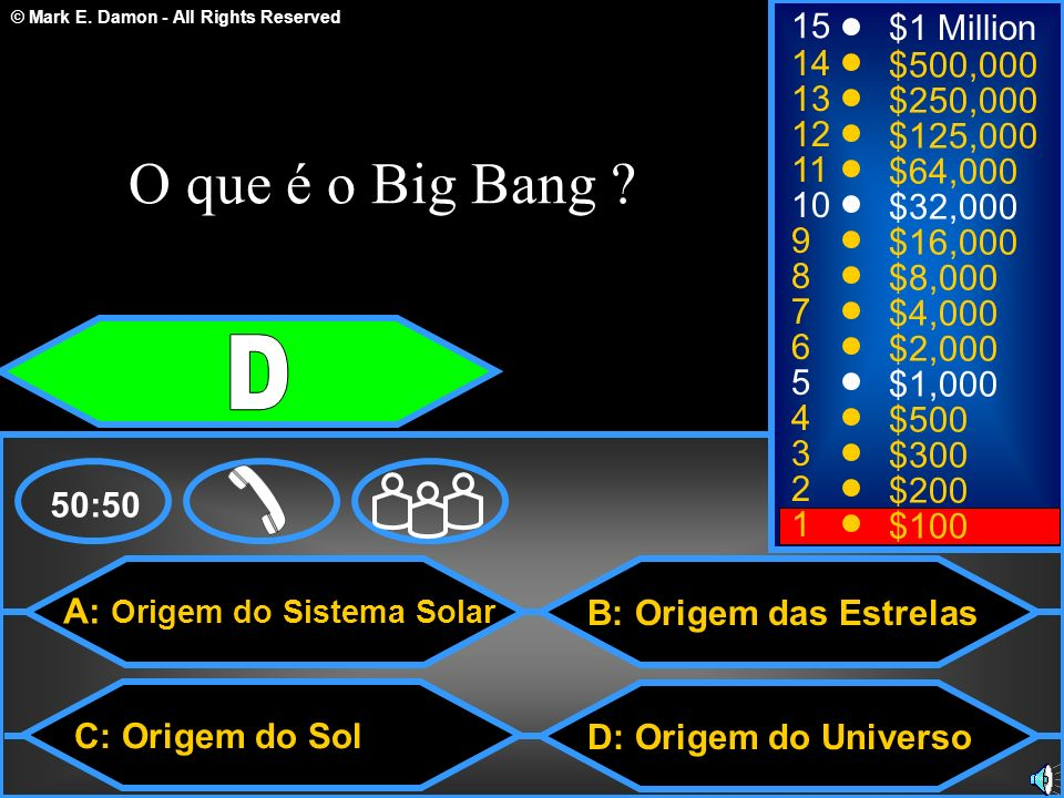 O que é o Big Bang D 15 $1 Million 14 $500, $250,000 12