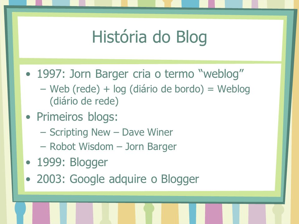 História do Blog 1997: Jorn Barger cria o termo weblog