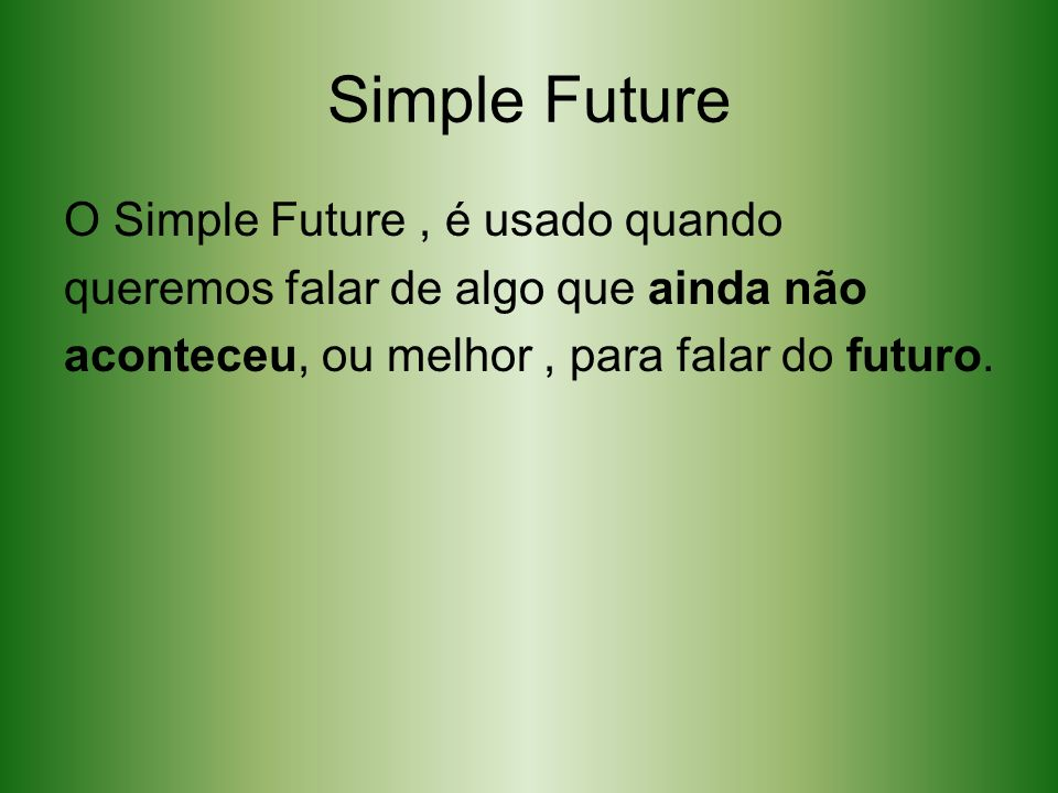 Simple Future O Simple Future , é usado quando