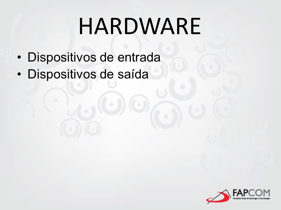 HARDWARE Dispositivos de entrada Dispositivos de saída