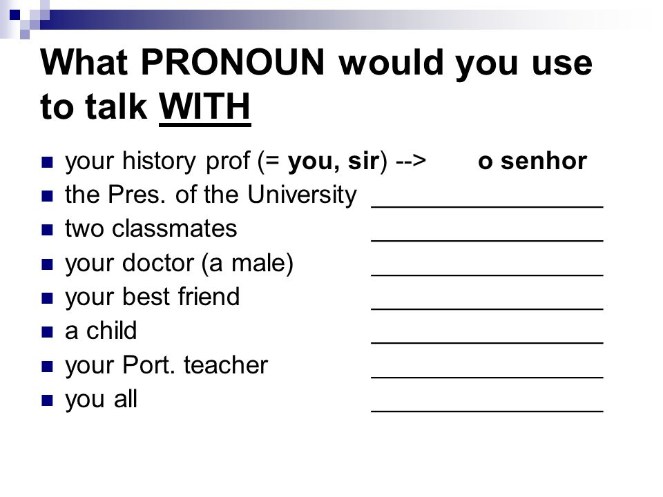 What PRONOUN would you use to talk WITH