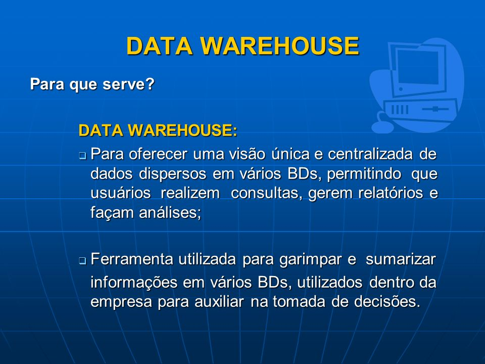 DATA WAREHOUSE Para que serve DATA WAREHOUSE: