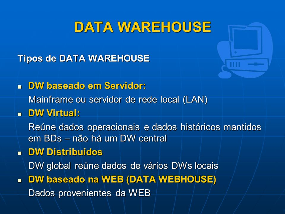 DATA WAREHOUSE Tipos de DATA WAREHOUSE DW baseado em Servidor: