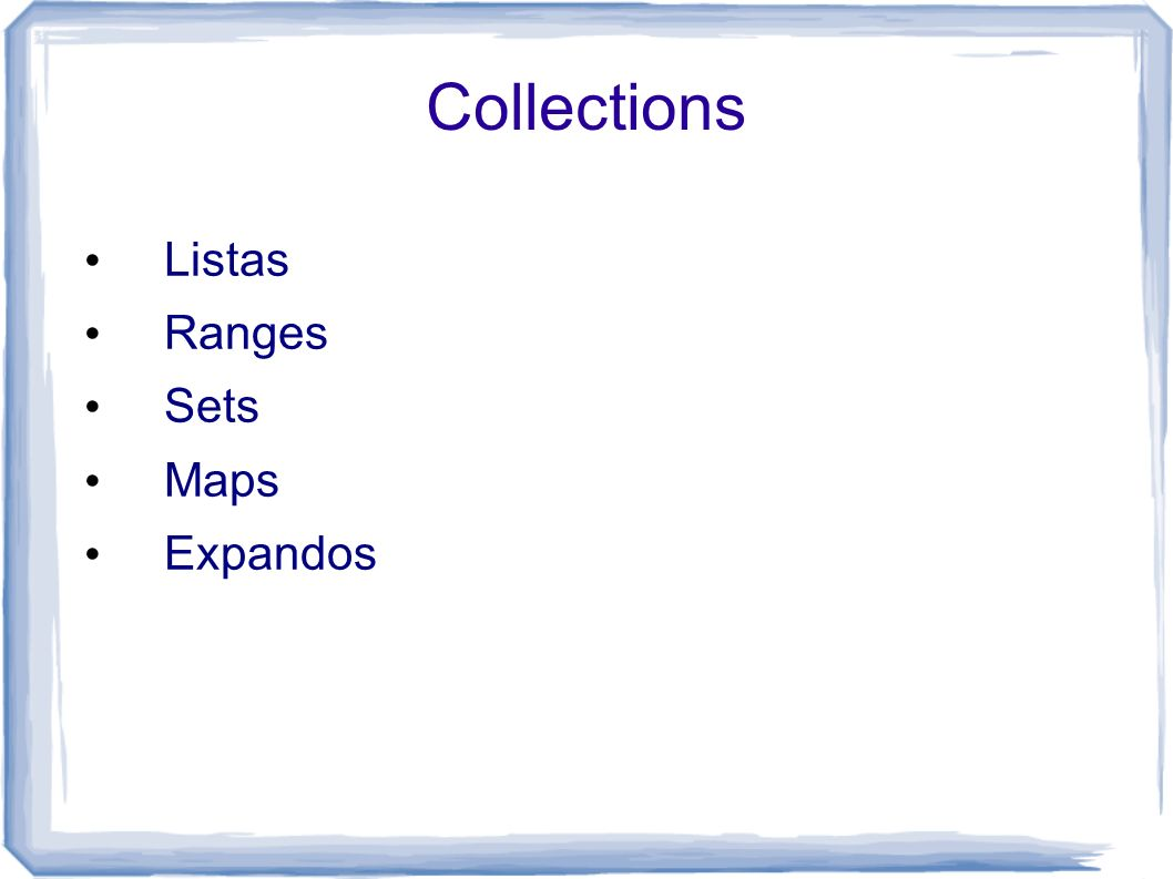 Collections Listas Ranges Sets Maps Expandos